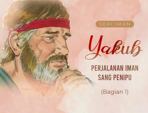 Seri Iman : Yakub, Perjalanan Iman Sang Penipu (Bagian 1)